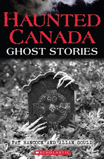 Haunted Canada: Ghost Stories ebook by Pat Hancock,Allan Gould