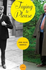 Trying To Please: A Memoir ebook by John Julius Norwich