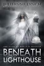 Beneath the Lighthouse ebook by Julieanne Lynch