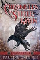 Chronicles of Steele: Raven Episode 4 ebook by Pauline Creeden