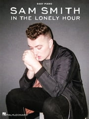 Sam Smith - In the Lonely Hour Songbook ebook by Sam Smith