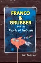 Franco & Grubber and the Pearls of Nebulus ebook by Kerri Anderson