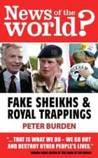 News of the World?: Fake Shiekhs and Royal Trappings ebook by Peter Burden,Julia Dillon