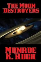 The Moon Destroyers ebook by Monroe K. Ruch