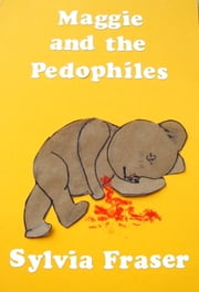 Maggie and the Pedophiles ebook by Sylvia Fraser