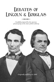 Political Debates Between Hon. Abraham Lincoln and Hon. Stephen A. Douglas ebook by Digital Scanning Inc