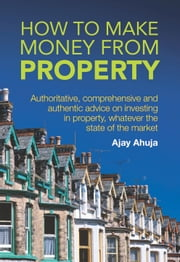 How To Make Money From Property ebook by Ajay Ahuja