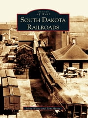 South Dakota Railroads ebook by Mike Wiese,Tom Hayes