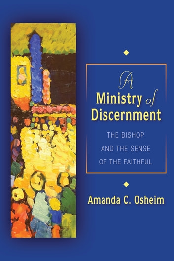 A Ministry of Discernment - The Bishop and the Sense of the Faithful ebook by Amanda C Osheim