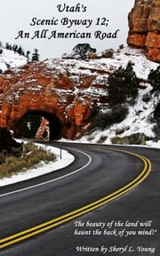 Utah's Scenic Byway 12; An All American Road ebook by Sheryl L. Young
