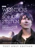 Wonders of the Solar System Text Only ebook by Professor Brian Cox, Andrew Cohen
