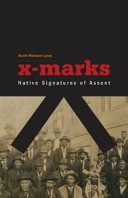 X-Marks - Native Signatures of Assent ebook by Scott Richard Lyons