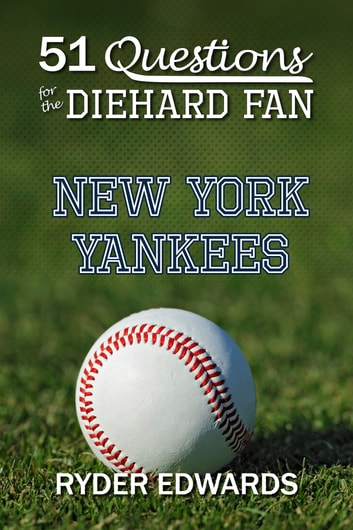 51 Questions for the Diehard Fan: New York Yankees ebook by Ryder Edwards