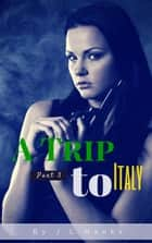 A Trip To Italy (Part 3) - A Trip To Italy, #3 ebook by J.L Hanks