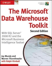 The Microsoft Data Warehouse Toolkit - With SQL Server 2008 R2 and the Microsoft Business Intelligence Toolset ebook by Joy Mundy,Warren Thornthwaite,Ralph Kimball