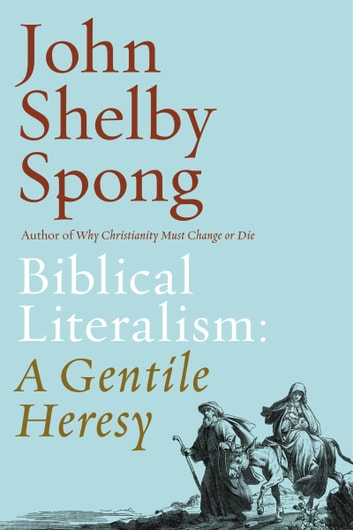 Biblical Literalism: A Gentile Heresy - A Journey into a New Christianity Through the Doorway of Matthew's Gospel ebook by John Shelby Spong
