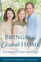 Bringing Elizabeth Home ebook by Ed Smart,Lois Smart
