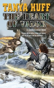The Heart of Valor - A Confederation Novel ebook by Tanya Huff