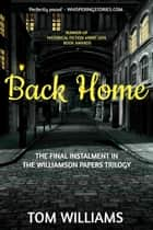 Back Home - The Williamson Papers, #3 ebook by Tom Williams