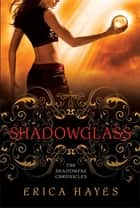 Shadowglass - The Shadowfae Chronicles ebook by Erica Hayes