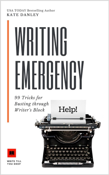 Writing Emergency - 99 Tricks for Busting Through Writer's Block ebook by Kate Danley