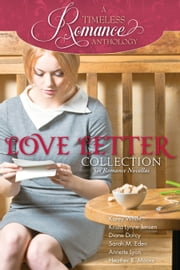 A Timeless Romance Anthology: Love Letter Collection ebook by Sarah M. Eden,Heather B. Moore,Annette Lyon,Diane Darcy,Krista Lynne Jensen,Karey White
