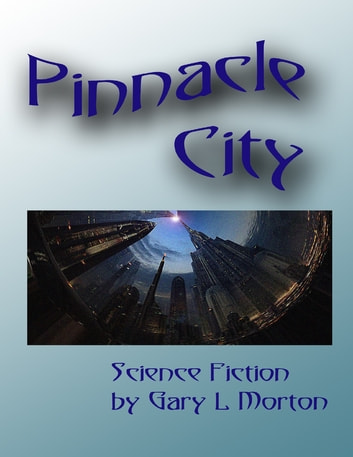 Pinnacle City ebook by Gary L Morton