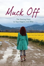 Muck Off - The Starting Point to Your Happily Ever After ebook by Carol L Lopez, Tyler  R Tichelaar