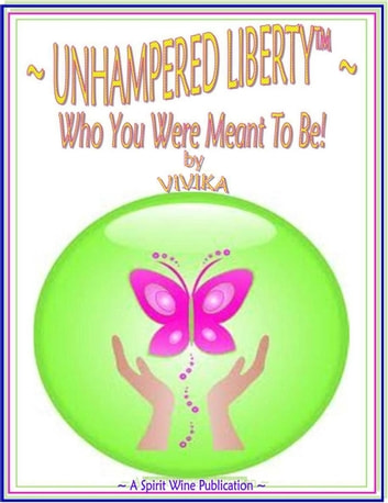 Unhampered Liberty: Who You Were Meant to Be! ebook by Vivika-Qi