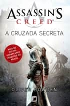 A Cruzada Secreta - Assassin´s Creed - vol. 3 ebook by Oliver Bowden