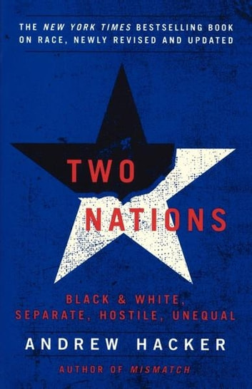 Two Nations - Black and White, Separate, Hostile, Unequal ebook by Andrew Hacker