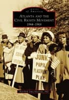 Atlanta and the Civil Rights Movement ebook by Karcheik Sims-Alvarado,PhD