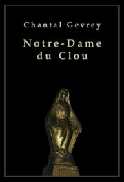 Notre-Dame du Clou ebook by Chantal Gevrey