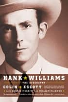 Hank Williams - The Biography ebook by Colin Escott, George Merritt, William MacEwen