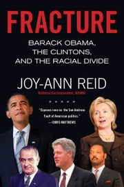 Fracture - Barack Obama, the Clintons, and the Racial Divide ebook by Joy-Ann Reid