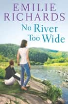No River Too Wide (Goddesses Anonymous, Book 3) ebook by Emilie Richards