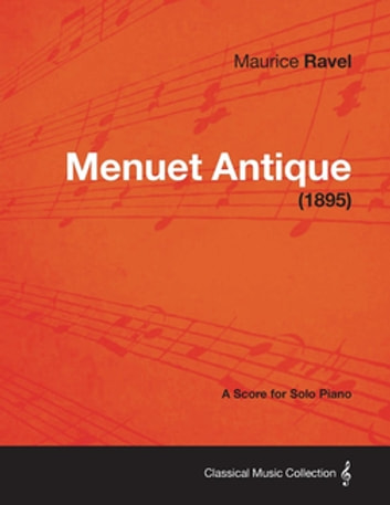 Menuet Antique - A Score for Solo Piano (1895) eBook by Maurice Ravel