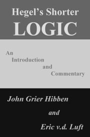 Hegel's Shorter Logic: An Introduction and Commentary ebook by John Grier Hibben