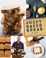 Josey Baker Bread - Get Baking - Make Awesome Bread - Share the Loaves ebook by Josey Baker,Erin Kunkel