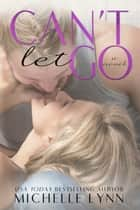 Can't Let Go ebook by Michelle Lynn