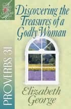 Discovering the Treasures of a Godly Woman - Proverbs 31 ebook by Elizabeth George