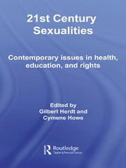 21st Century Sexualities - Contemporary Issues in Health, Education, and Rights ebook by Gilbert Herdt,Cymene Howe