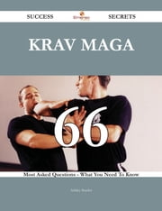 Krav Maga 66 Success Secrets - 66 Most Asked Questions On Krav Maga - What You Need To Know ebook by Ashley Snyder