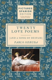 Twenty Love Poems and A Song of Despair - [Pictured Spanish Edition] ebook by Pablo Neruda, Francisco Goya