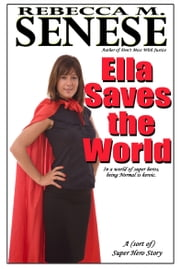 Ella Saves the World - A (Sort of) Super Hero Story ebook by Rebecca M. Senese