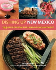 Dishing Up® New Mexico - 145 Recipes from the Land of Enchantment ebook by Dave DeWitt,Vicki Pozzebon