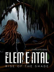 The Elemental: Rise of the Shade ebook by Charlotte Gehle