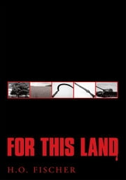 For This Land ebook by H.O. Fischer
