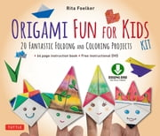 Origami Fun for Kids Kit - 20 Fantastic Folding and Coloring Projects (paper, book & DVD) ebook by Rita Foelker
