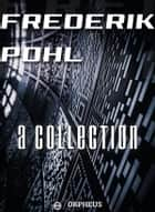 Frederik Pohl: A Collection ebook by Frederik Pohl